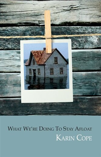 What We're Doing to Stay Afloat by Karin Cope