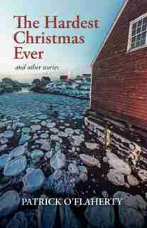 The Hardest Christmas Ever and Other Stories by Patrick O'flaherty