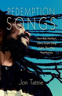 Redemption Songs: How Bob Marley's Nova Scotia Song Lights the Way Past Racism