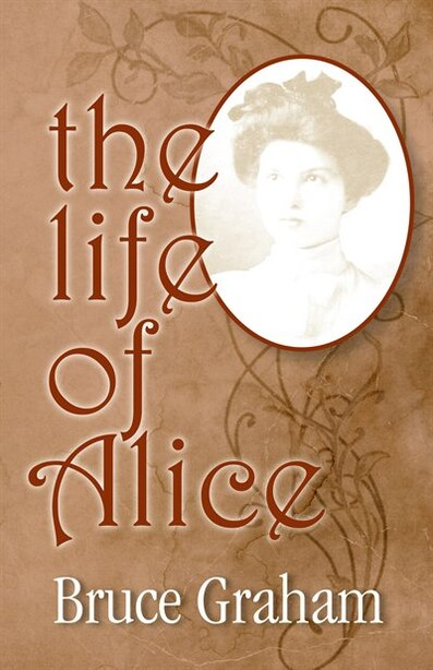 The Life of Alice by Bruce Bruce Graham