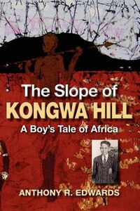 The Slope Of Kongwa Hill: A Boy's Tale Of Africa