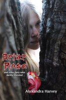 Briar Rose: and other fairy tales darkly revisited