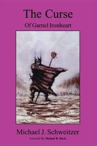 Curse Of Garnel Ironheart by Michael J Schweitzer