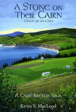 Book A Stone on  Their Cairn: A Cape Breton Saga by Kevin S. MacLeod