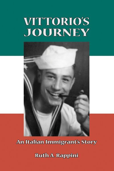 Vittorio's Journey: An Italian Immigrant's Story by Ruth A. Rappini