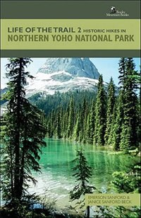 Book Life Of The Trail 2: Historic Hikes in Northern Yoho National Park by Emerson Sanford