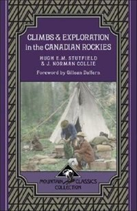 Book Climbs & Exploration In The Canadian Rockies by Hugh E.M. Stutfield