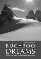 Bugaboo Dreams: A Story of Skiers, Helicopters & Mountains