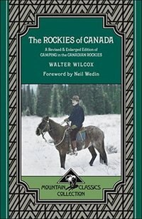Book The Rockies Of Canada: A Revised & Enlarged Edition Of Camping In The Canadian Rockies by Walter Wilcox