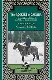 The Rockies Of Canada: A Revised & Enlarged Edition Of Camping In The Canadian Rockies by Walter Wilcox