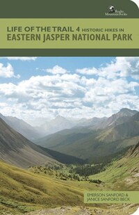Life of the Trail 4: Historic Hikes in Eastern Jasper National Park