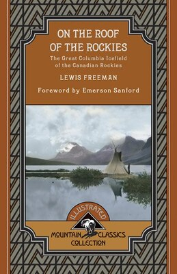 Book On the Roof of the Rockies: The Great Columbia Icefield of the Canadian Rockies by Lewis Freeman
