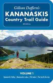 Gillean Daffern's Kananaskis Country Trail Guide - 4th Edition: Vol. 1: Kananaskis Valley-Kananaskis Lakes-Elk Lakes-Smith-Dorrien de Gillean Daffern