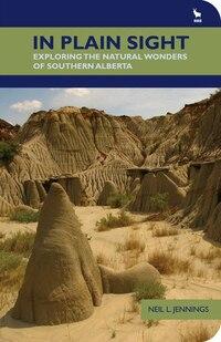 In Plain Sight: Exploring the Natural Wonders of Southern Alberta