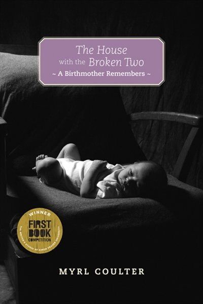 The House with the Broken Two: A Birthmother Remembers by Myrl Coulter