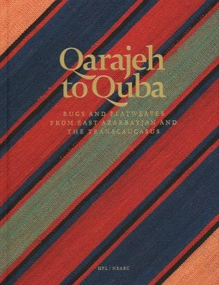 Qarajeh To Quba: Rugs And Flatweaves From East Azarbayjan And The Transcaucasus by Raoul E. Tschebull