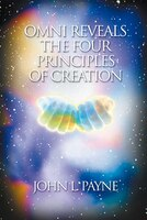 Omni Reveals The Four Principles Of Creation: Omni Reveals The 4 Principles