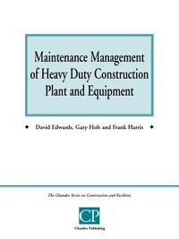 Maintenance Management of Heavy Duty Construction Plant and Equipment