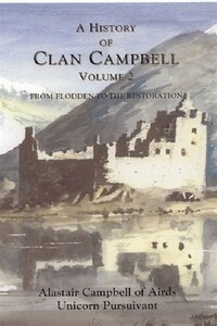 A History of Clan Campbell: From Flodden to the Restoration
