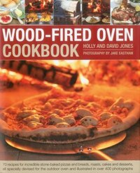 Wood-Fired Oven Cookbook: 70 recipes for incredible stone-baked pizzas and breads, roasts, cakes…