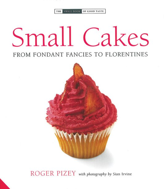 Small Cakes: From Fondant Fancies to Florentines by Roger Pizey