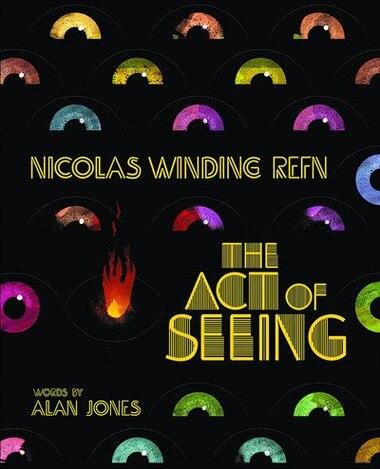 Nicolas Winding Refn: The Act of Seeing by Alan Jones