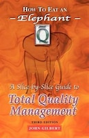 How to Eat an Elephant: A Slice-By-Slice Guide to Total Quality Management - Third Edition