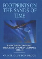Footprints On The Sands Of Time: Raf Bomber Command Prisoners Of War In Germany 1939-45