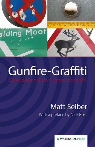 Gunfire-Graffiti: Overlooked Gun Crime in the UK by Seiber