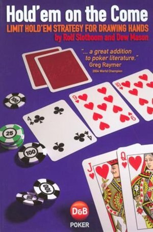 Hold'em on the Come: Limit Hold'em Strategy for Drawing Hands by Rolf Slotboom