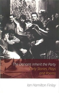 The Dancers Inherit The Party: Early Stories, Plays And Poems