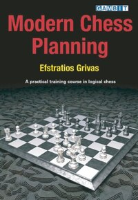 Modern Chess Planning: A Practical Training Course In Logical Chess