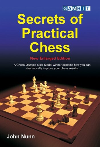 Secrets of Practical Chess (New Enlarged Edition) by John Nunn