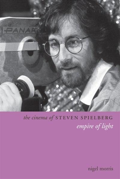 The Cinema of Steven Spielberg: Empire of Light by Nigel Morris