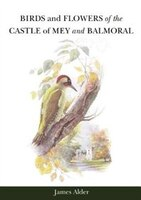 Birds and Flowers of the Castle of Mey and Balmoral