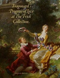 Fragonard's Progress of Love at the Frick Collection
