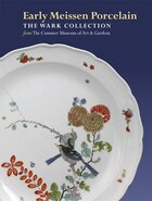 Early Meissen Porcelain: The Wark Collection from the Cummer Museum of Art & Gardens