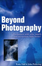 Beyond Photography: Encounters With Orbs, Angels And Light-forms
