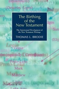 The Birthing Of The New Testament: The Intertextual Development Of The New Testament Writings