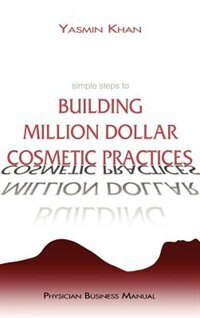 Simple Steps To Building Million Dollar Cosmetic Practices by Yasmin Khan