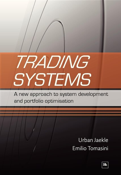 Trading Systems: A New Approach To System Development And Portfolio Optimisation by Emilio Tomasini