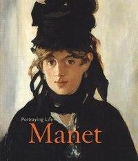 Manet: Portraying Life: Portraying Life