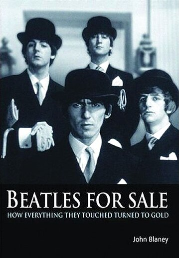 Beatles for Sale: How Everything They Touched Turned to Gold by John Blaney