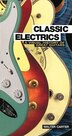 Classic Electrics: A Visual History Of Great Guitars by Walter Carter