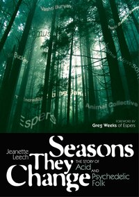 Seasons They Change: The Story Of Acid And Pyschedelic Folk