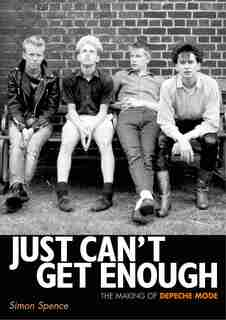 Just Can't Get Enough: The Making Of Depeche Mode by Simon Spence