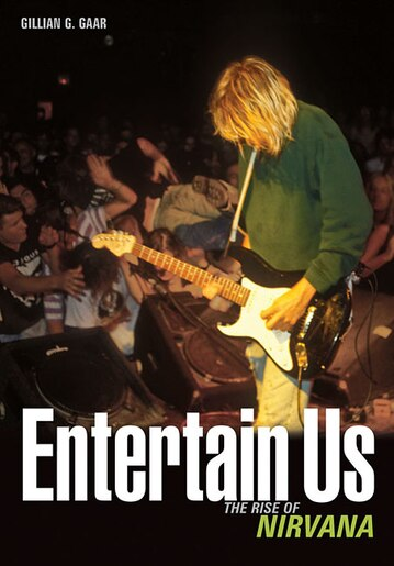 Entertain Us: The Rise Of Nirvana by Gillian G. Gaar
