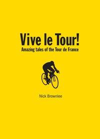 Vive le Tour!: Amazing Tales of the Tour de France