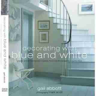 Decorating With Blue And White by Gail Abbot