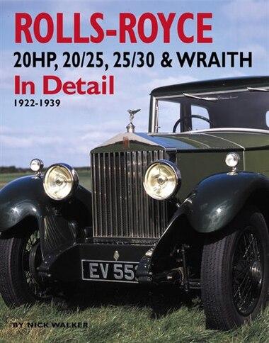 Rolls-Royce 20HP, 20/25, 25/30 & Wraith In Detail: 1922-1939 by Nick Walker